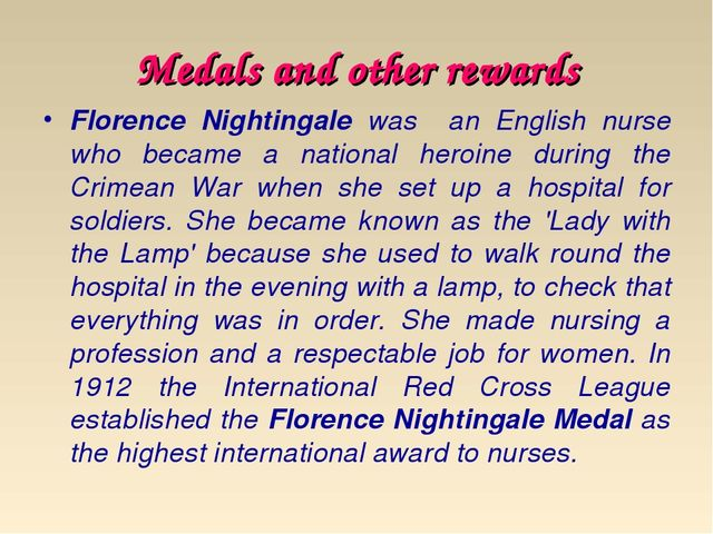 Medals and other rewards Florence Nightingale was an English nurse who became...