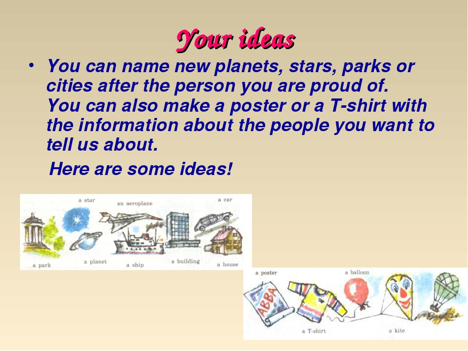 Your ideas You can name new planets, stars, parks or cities after the person...