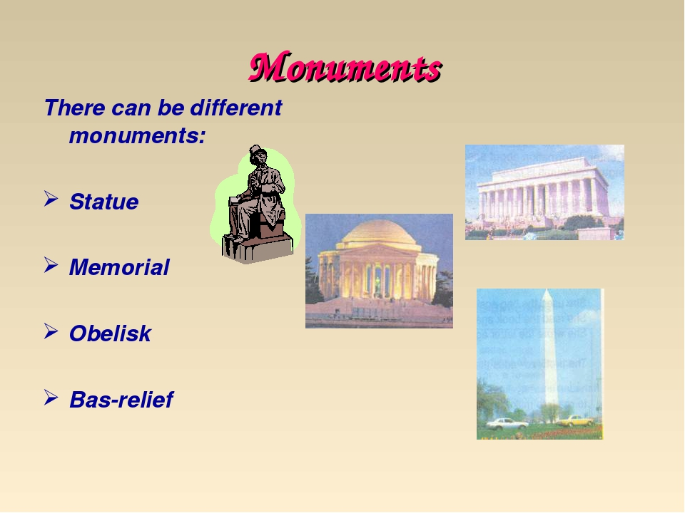 Monuments There can be different monuments: Statue Memorial Obelisk Bas-relief