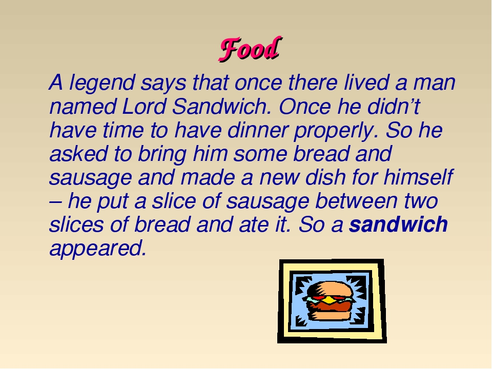 Food A legend says that once there lived a man named Lord Sandwich. Once he d...