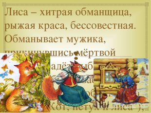 Лиса – хитрая обманщица, рыжая краса, бессовестная. Обманывает мужика, прикин