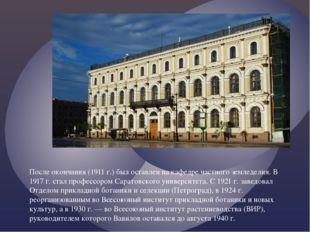 После окончания (1911 г.) был оставлен на кафедре частного земледелия. В 191