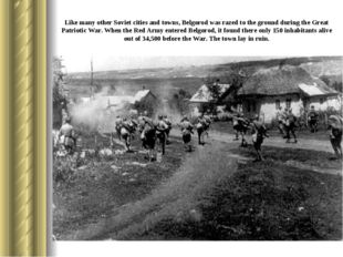 Like many other Soviet cities and towns, Belgorod was razed to the ground dur