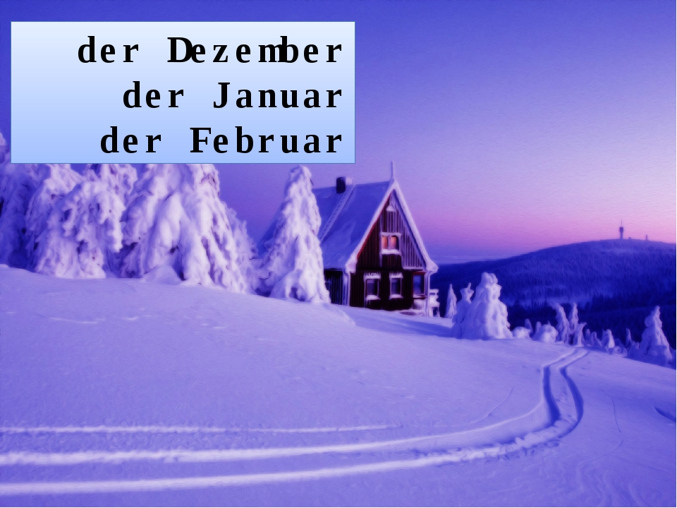 der Dezember der Januar der Februar