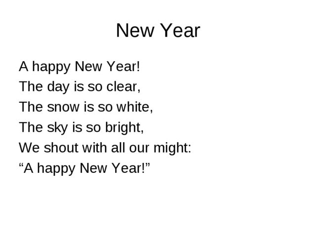 New Year A happy New Year! The day is so clear, The snow is so white, The sky...