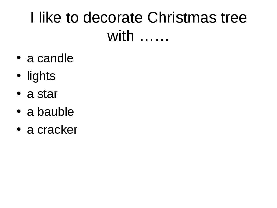 I like to decorate Christmas tree with …… a candle lights a star a bauble a c...