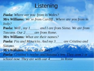 Listening Paola: Where are you from in Wales? Mrs Williams: We`re from Cardif