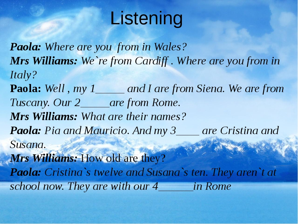 Listening Paola: Where are you from in Wales? Mrs Williams: We`re from Cardif...