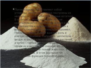 Полисахаридыпредставляют собой углеводы, молекулы которых построены из неско