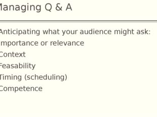 Managing Q & A Anticipating what your audience might ask: Importance or relev