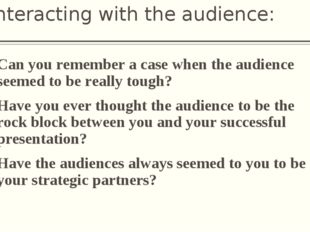 Interacting with the audience: Can you remember a case when the audience seem