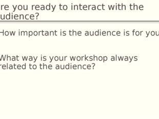 Are you ready to interact with the audience? How important is the audience is