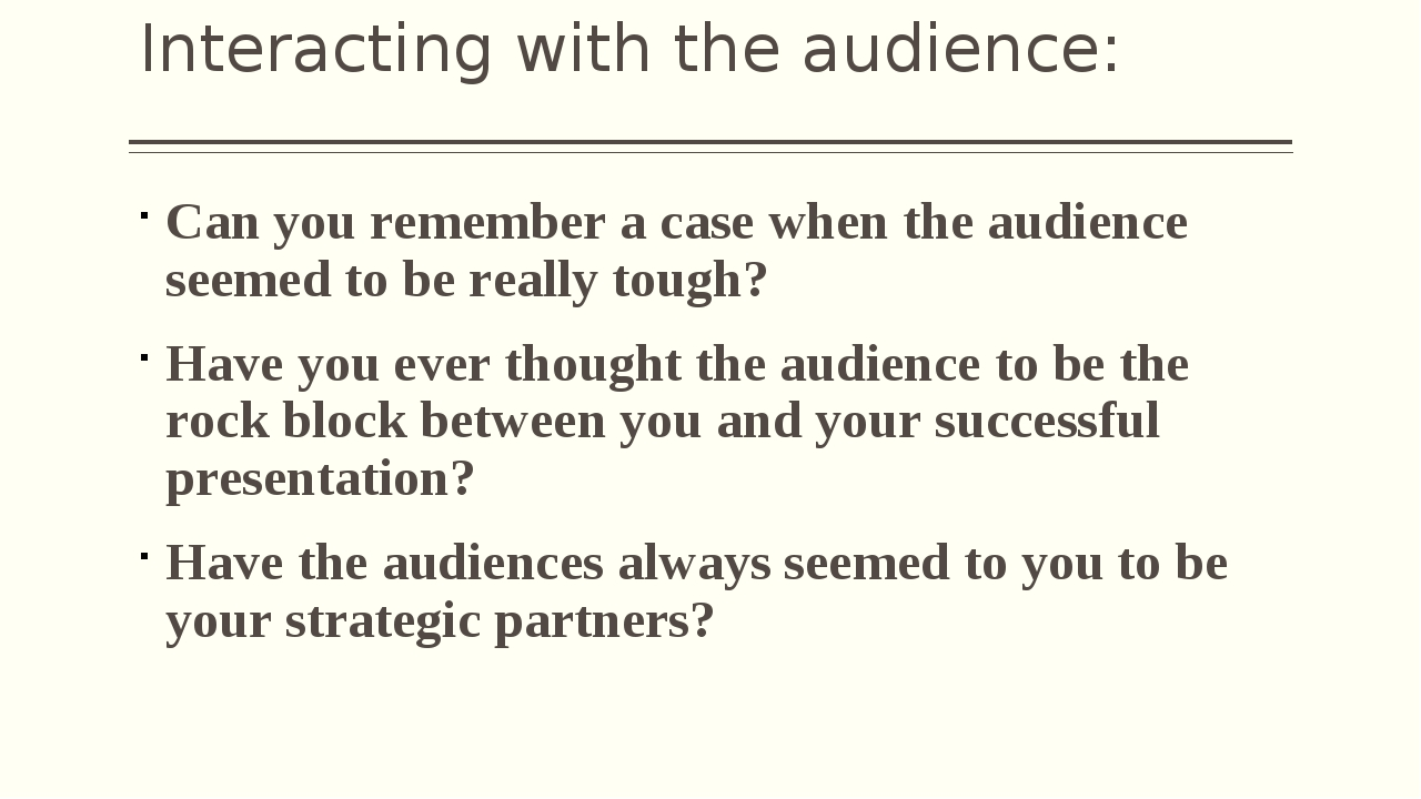 Interacting with the audience: Can you remember a case when the audience seem...