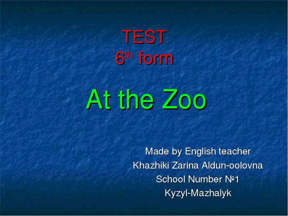 TEST 6th form At the Zoo Made by English teacher Khazhiki Zarina Aldun-oolovn...