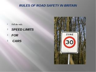 RULES OF ROAD SAFETY IN BRITAIN Tell the rule. SPEED LIMITS FOR CARS