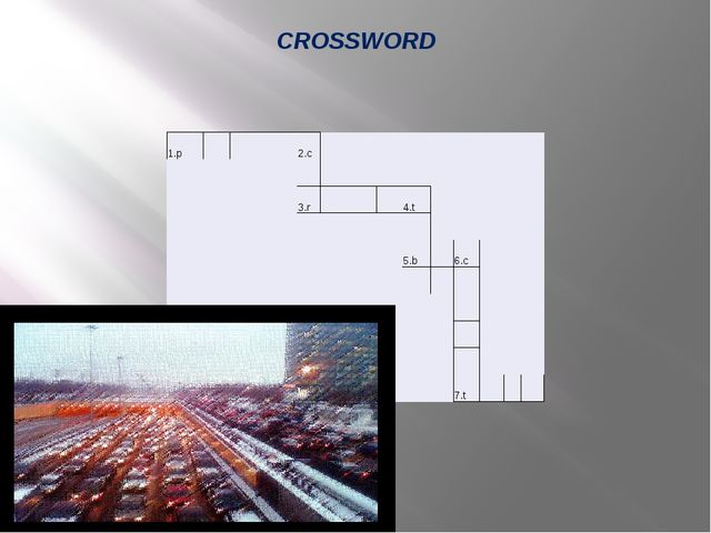 CROSSWORD 1.p         2.c   3.r       4.t   5.b   6.c           7.t
