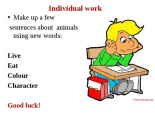 Individual work Make up a few sentences about animals using new words: Live E