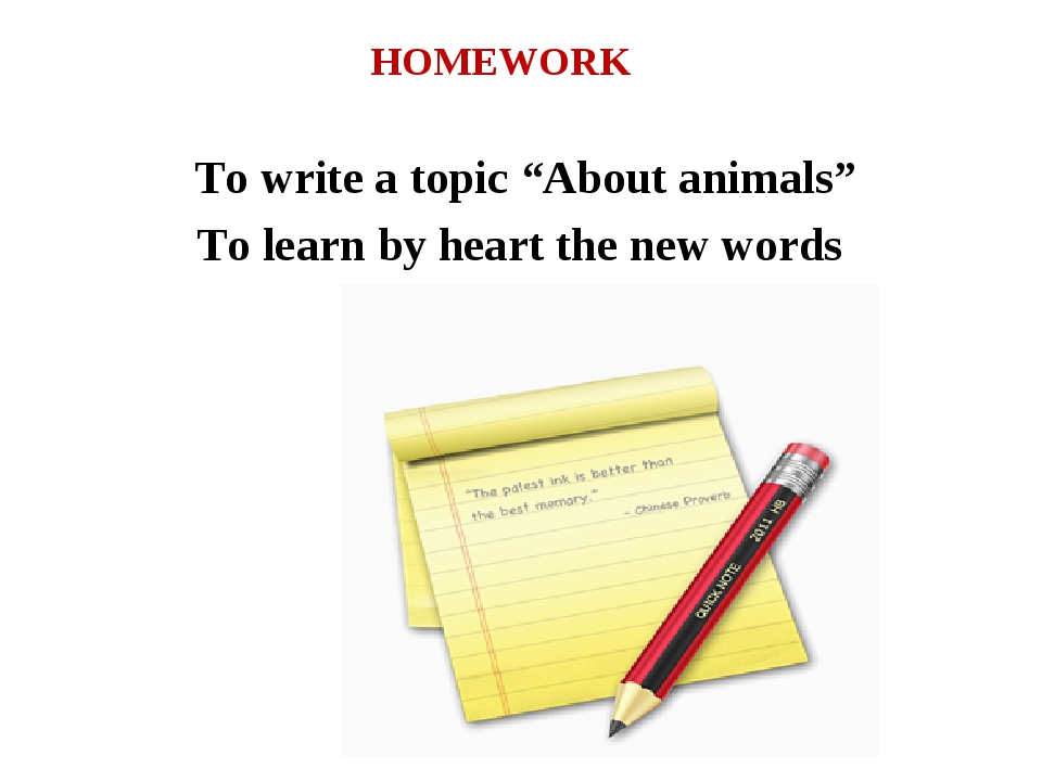 "HOMEWORK To write a topic ""About animals"" To learn by heart the new words"