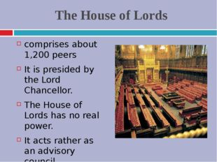 The House of Lords comprises about 1,200 peers It is presided by the Lord Cha