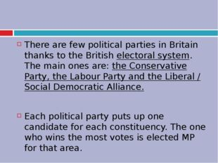 There are few political parties in Britain thanks to the British electoral s