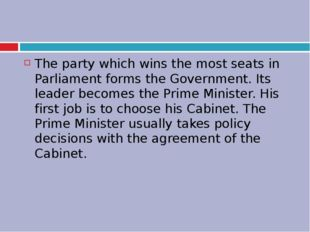 The party which wins the most seats in Parliament forms the Government. Its