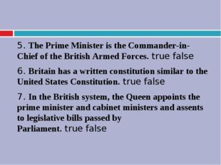 5. The Prime Minister is the Commander-in-Chief of the British Armed Forces.