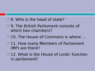 8. Who is the head of state? 9. The British Parliament consists of which two
