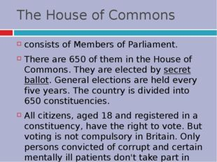 The House of Commons consists of Members of Parliament. There are 650 of them