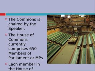 The Commons is chaired by the Speaker. The House of Commons currently compri