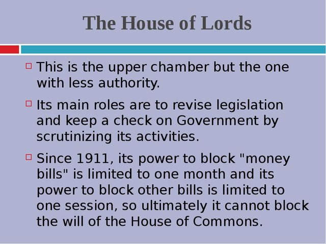The House of Lords This is the upper chamber but the one with less authority....