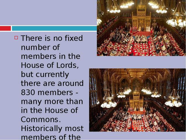 There is no fixed number of members in the House of Lords, but currently the...