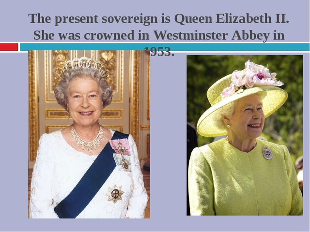 The present sovereign is Queen Elizabeth II. She was crowned in Westminster A...
