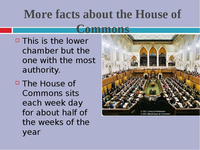 More facts about the House of Commons This is the lower chamber but the one w...