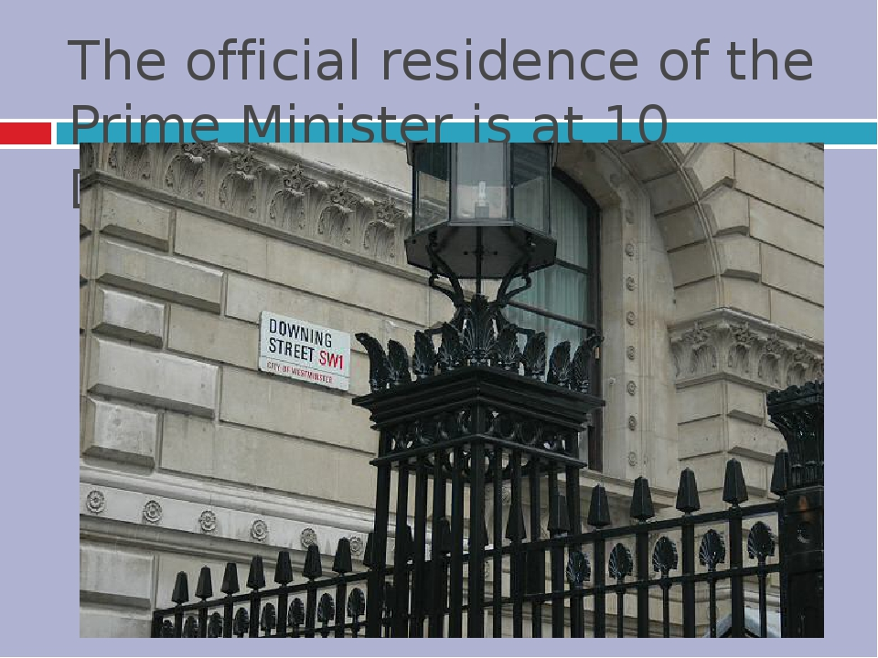 The official residence of the Prime Minister is at 10 Downing Street.