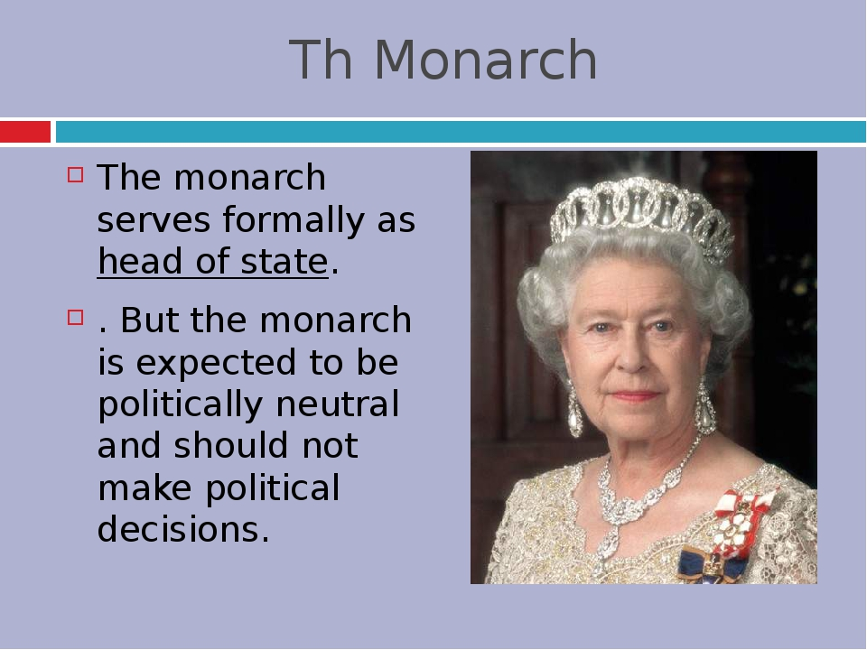 Th Monarch The monarch serves formally as head of state. . But the monarch is...