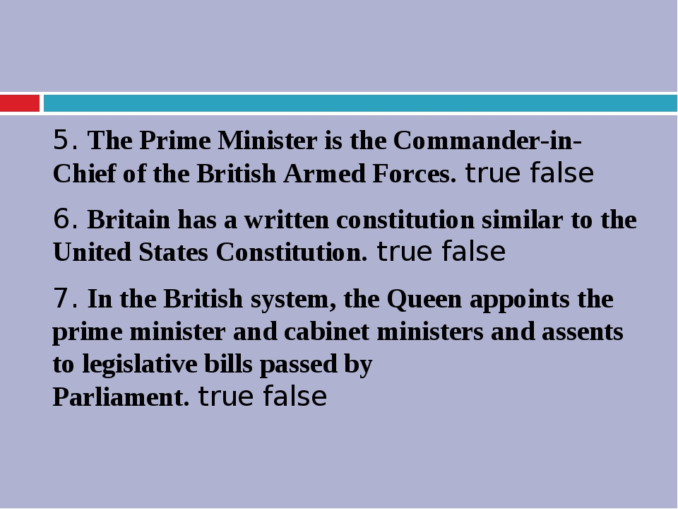 5. The Prime Minister is the Commander-in-Chief of the British Armed Forces....