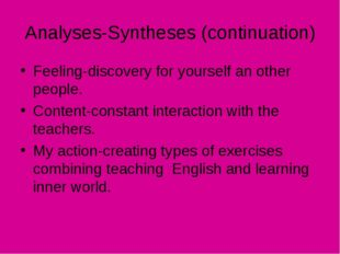 Analyses-Syntheses (continuation) Feeling-discovery for yourself an other peo