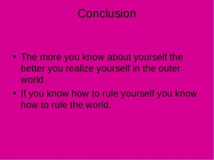 Conclusion The more you know about yourself the better you realize yourself i