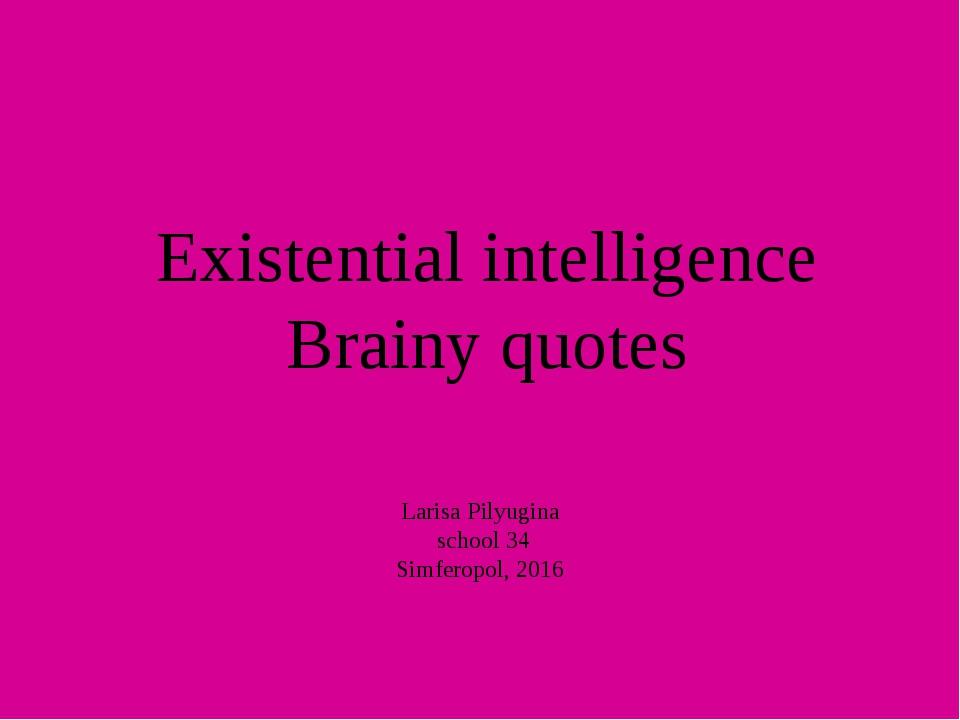 Existential intelligence Brainy quotes Larisa Pilyugina school 34 Simferopol,...