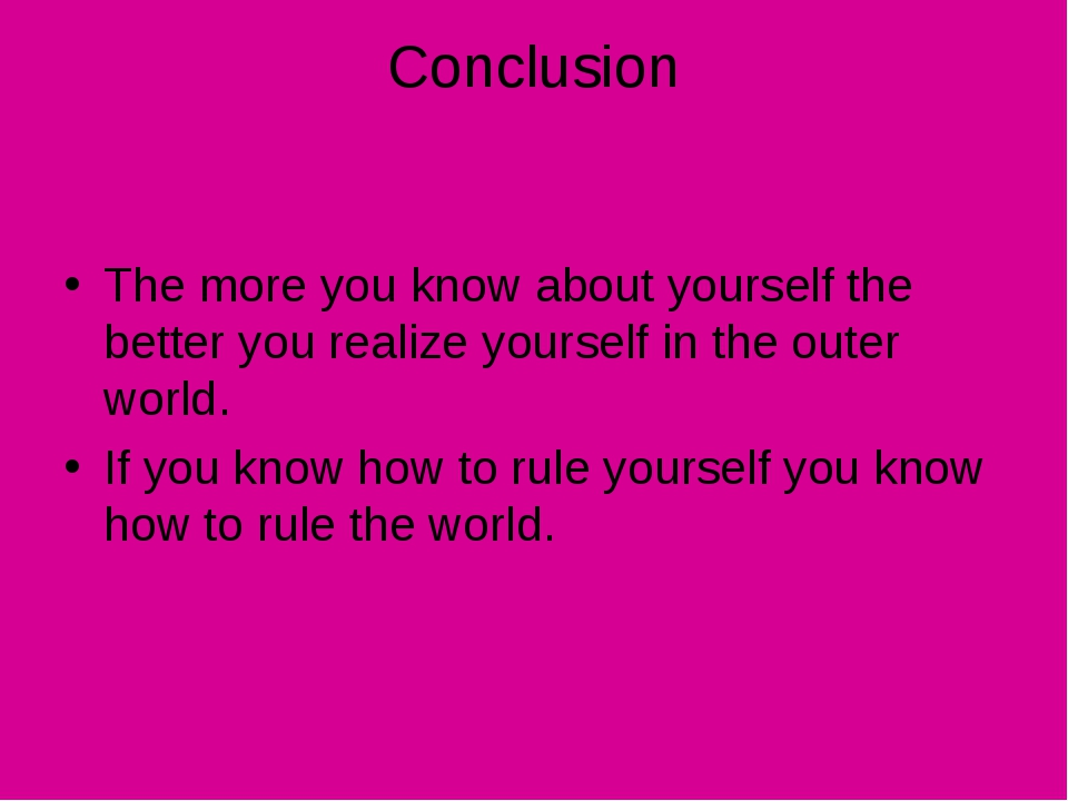 Conclusion The more you know about yourself the better you realize yourself i...