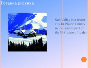 Sun Valley is a resort city in Blaine County in the central part of the U.S.