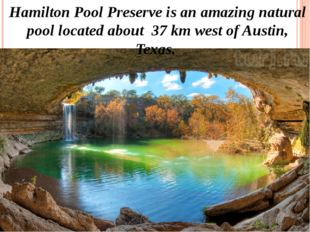 Hamilton Pool Preserve is an amazing natural pool located about 37 km west of
