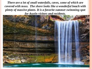 There are a lot of small waterfalls, caves, some of which are covered with mo