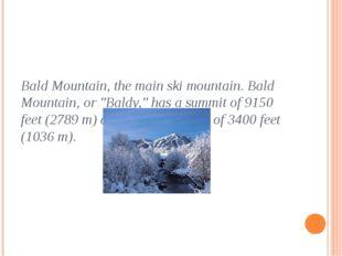 "Bald Mountain, the main ski mountain. Bald Mountain, or ""Baldy,"" has a summit"