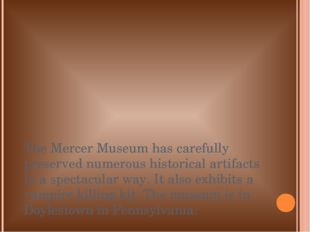 The Mercer Museum has carefully preserved numerous historical artifacts in a