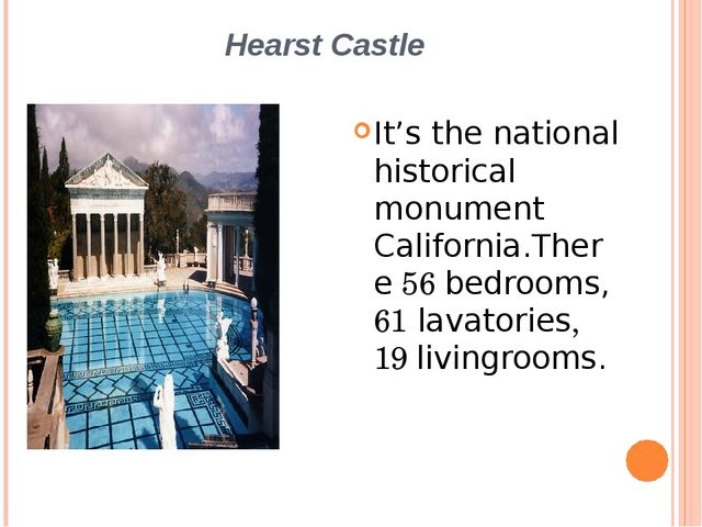 Hearst Castle It's the national historical monument California.There 56 bedro...