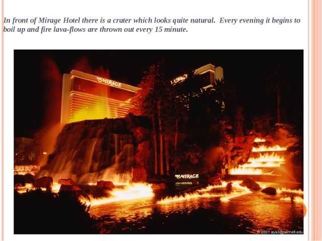 In front of Mirage Hotel there is a crater which looks quite natural. Every e...