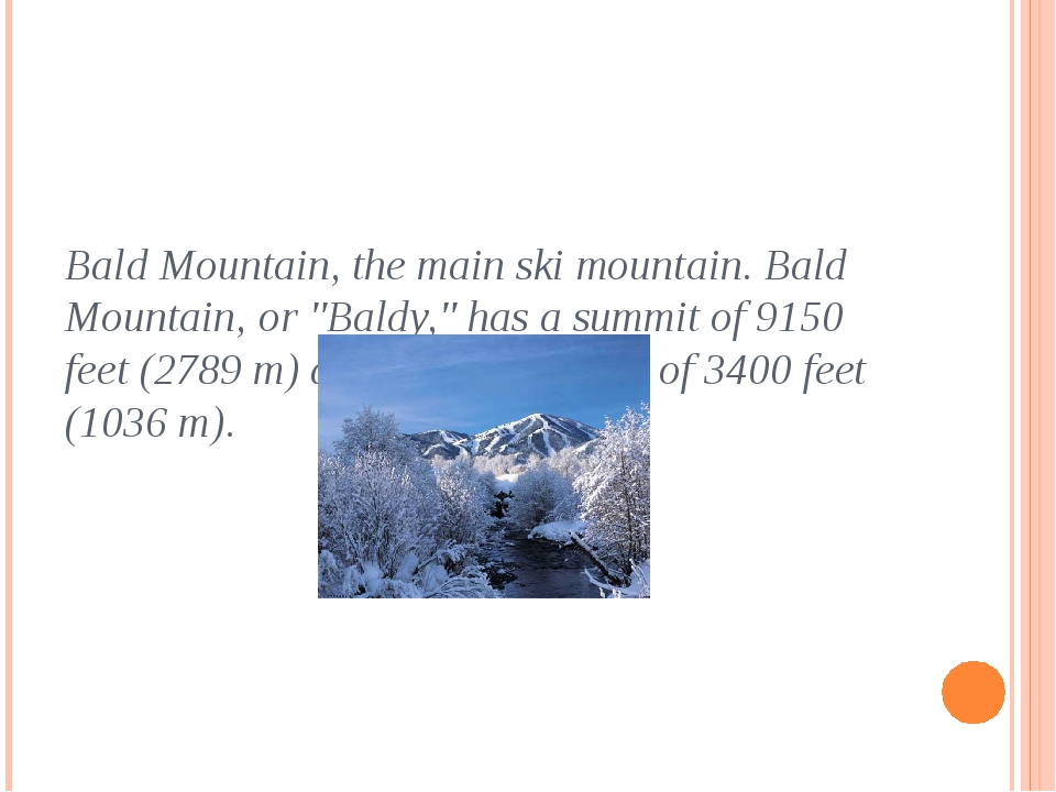 "Bald Mountain, the main ski mountain. Bald Mountain, or ""Baldy,"" has a summit..."