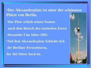 Der Alexanderplatz ist einer der schönsten Plätze von Berlin. Der Platz erhie