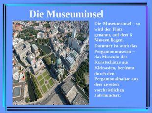 Die Museuminsel Die Museumsinsel – so wird der Platz genannt, auf dem 6 Musee